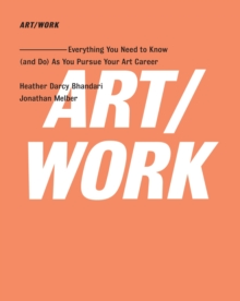 ART/WORK : Everything You Need to Know (and Do) As You Pursue Your Art Career, Paperback Book