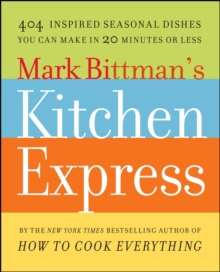 Mark Bittman's Kitchen Express : 404 inspired seasonal dishes you can make in 20 minutes or less, EPUB eBook