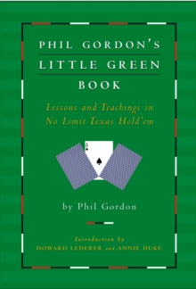 Phil Gordon's Little Green Book : Lessons and Teachings in No Limit Texas Hold'em, Hardback Book