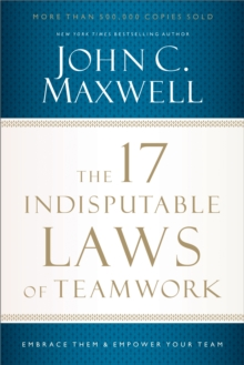 The 17 Indisputable Laws of Teamwork : Embrace Them and Empower Your Team, EPUB eBook
