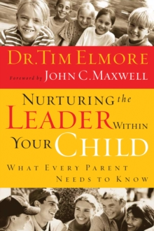 Nurturing the Leader Within Your Child : What Every Parent Needs to Know, EPUB eBook