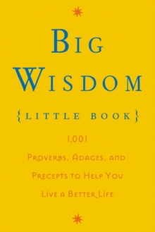 Big Wisdom (Little Book) : 1,001 Proverbs, Adages, and Precepts to Help You Live a Better Life, EPUB eBook