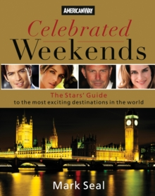 Celebrated Weekends : The Stars' Guide to 50 of the Most Exciting Cities in the World, EPUB eBook