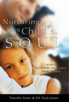 Nurturing Your Child's Soul : 10 Keys to Helping Your Child Grow in Faith, EPUB eBook