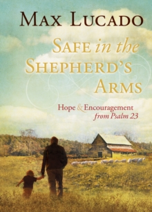 Safe in the Shepherd's Arms : Hope and   Encouragement from Psalm 23, EPUB eBook