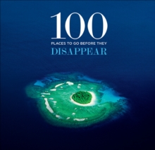 100 Places to Go Before They Disappear, Hardback Book