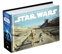 Creating the Worlds of Star Wars : 365 Days, Hardback Book