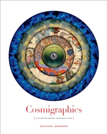 Cosmigraphics: Picturing Space Through Time : Picturing Space Through Time, Hardback Book