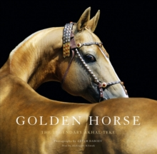 Golden Horse : The Legendary Akhal-Teke, Hardback Book