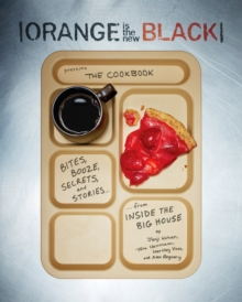 "Orange Is the New Black Presents: The Cookbook : ""Bites, Booze, Secrets, and Stories from Inside the Big House"", Paperback Book"