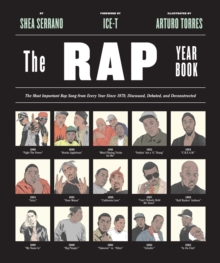 The Rap Year Book : The Most Important Rap Song From Every Year Since 1979, Discussed, Debated, and Deconstructed, Paperback / softback Book