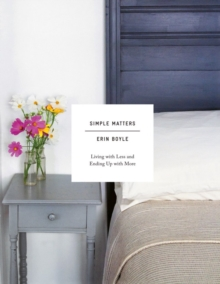 Simple Matters : Living with Less and Ending Up with More, Hardback Book