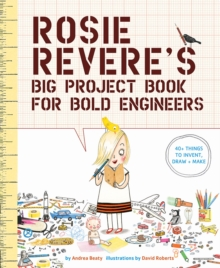 Rosie Revere's Big Project Book for Bold Engineers, Paperback Book