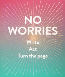 No Worries (Guided Journal) : Write. Act. Turn the Page., Hardback Book