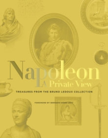 The Private Life of Napoleon : The Bruno Ledoux Collection, Hardback Book
