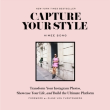 Capture Your Style: How to Transform Your Instagram Images and Bu : How to Transform Your Instagram Images and Build the Ultimate Platform, Paperback / softback Book