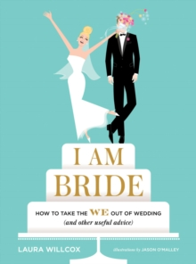 "I AM BRIDE: How to Take the WE Out of Wedding, and Other Useful A : ""How to Take the WE Out of Wedding, and Other Useful Advice"", Hardback Book"