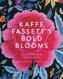 Kaffe Fassett's Bold Blooms : Quilts and Other Works Celebrating Flowers, Hardback Book