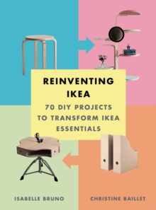 Reinventing Ikea: 70 DIY Projects to Transform Ikea Essentials : 70 DIY Projects to Transform Ikea Essentials, Paperback / softback Book