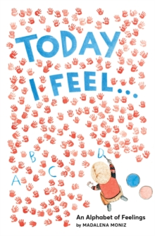 Today I Feel . . . : An Alphabet of Emotions, Hardback Book