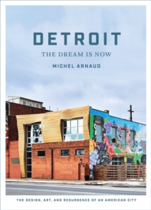 "Detroit: The Dream Is Now : ""The Design, Art, and Resurgence of an American City"", Hardback Book"