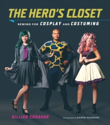 Hero's Closet : Sewing for Cosplay and Costuming, Paperback Book