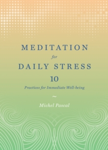Meditation for Daily Stress : 10 Practices for Immediate Well-being, Hardback Book