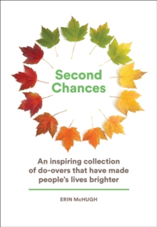 "Second Chances : ""An Inspiring Collection of Do-Overs, Big & Small, That Have Made People's Lives a Little Bit Brighter"", Hardback Book"