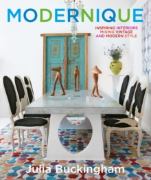 Modernique : Inspiring Interiors Mixing Vintage and Modern Style, Hardback Book