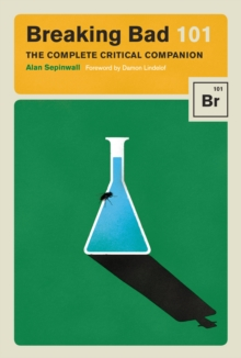 Breaking Bad 101 : The Complete Critical Companion, Hardback Book