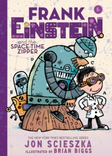 Frank Einstein and the Space-Time Zipper (Frank Einstein series #6) : Book Six, Hardback Book