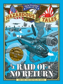 Raid of No Return (Nathan Hale's Hazardous Tales #7) : A World War II Tale of the Doolittle Raid, Hardback Book