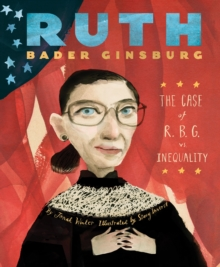Ruth Bader Ginsburg : The Case of R.B.G. vs. Inequality, Hardback Book