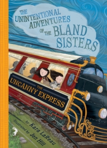 The Uncanny Express (The Unintentional Adventures of the Bland Sisters Book 2), Hardback Book