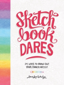 Sketchbook Dares : 24 Ways to Draw Out Your Inner Artist, Paperback Book
