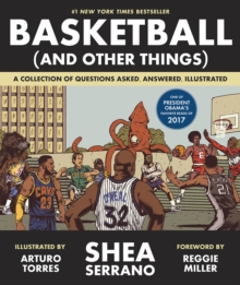Basketball (and Other Things) : A Collection of Questions Asked, Answered, Illustrated, Paperback Book