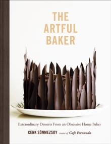 The Artful Baker : Extraordinary Desserts from an Obsessive Home Baker, Hardback Book