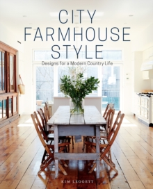 City Farmhouse Style : Designs for a Modern Country Life, Hardback Book