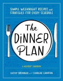 The Dinner Plan : Simple Weeknight Recipes and Strategies for Every Schedule, Hardback Book