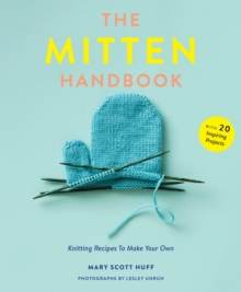 The Mitten Handbook : Knitting Recipes to Make Your Own, Paperback Book