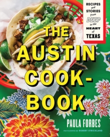 The Austin Cookbook : Recipes and Stories from Deep in the Heart of Texas, Hardback Book