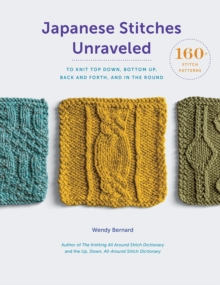 Japanese Stitches Unraveled : 160+ Stitch Patterns to Knit Top Down, Bottom Up, Back and Forth, and In the Round, Hardback Book