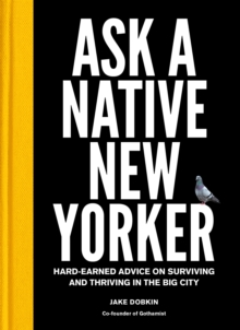 Ask a Native New Yorker : Hard-Earned Advice on Surviving and Thriving in the Big City, Hardback Book