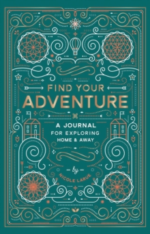 Find Your Adventure : A Journal for Exploring Home & Away, Notebook / blank book Book