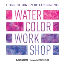Watercolor Workshop : Learn to Paint in 100 Experiments, Paperback / softback Book