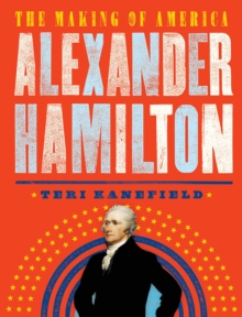 Alexander Hamilton : The Making of America, Paperback Book