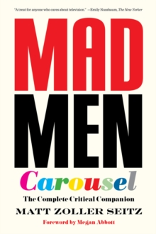 Mad Men Carousel (Paperback Edition) : The Complete Critical Companion, Paperback Book