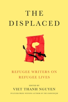 The Displaced : Refugee Writers on Refugee Lives, Hardback Book