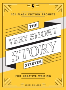 The Very Short Story Starter : 101 Flash Fiction Prompts for Creative Writing, Paperback Book