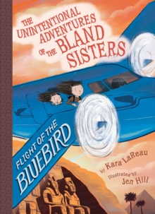 Flight of the Bluebird (The Unintentional Adventures of the Bland Sisters Book 3), Hardback Book